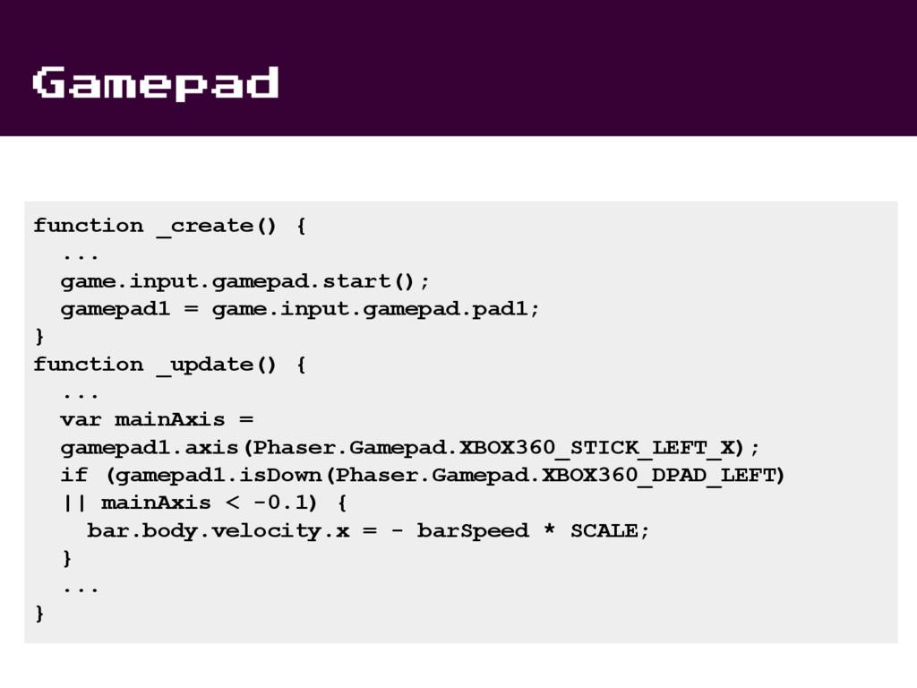 Gamepad function _create() { ... game.input.gam...