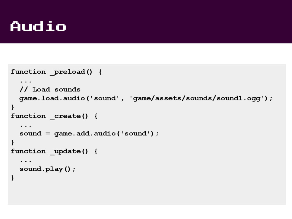 Audio function _preload() { ... // Load sounds ...