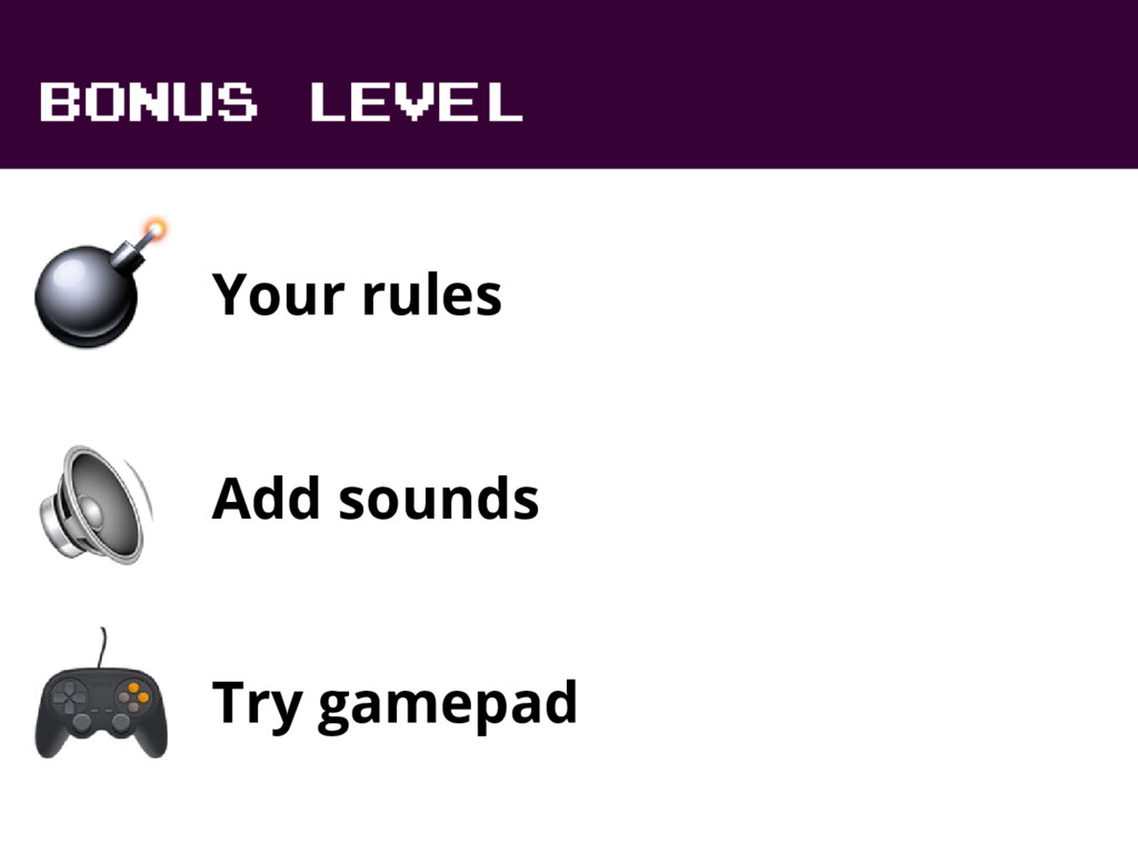 BONUS LEVEL Your rules Add sounds Try gamepad