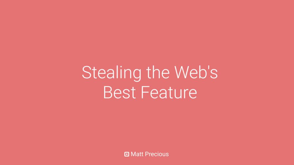 Matt Precious Stealing the Web's Best Feature