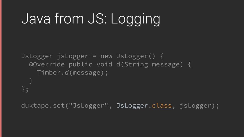 Java from JS: Logging JsLogger jsLogger = new J...
