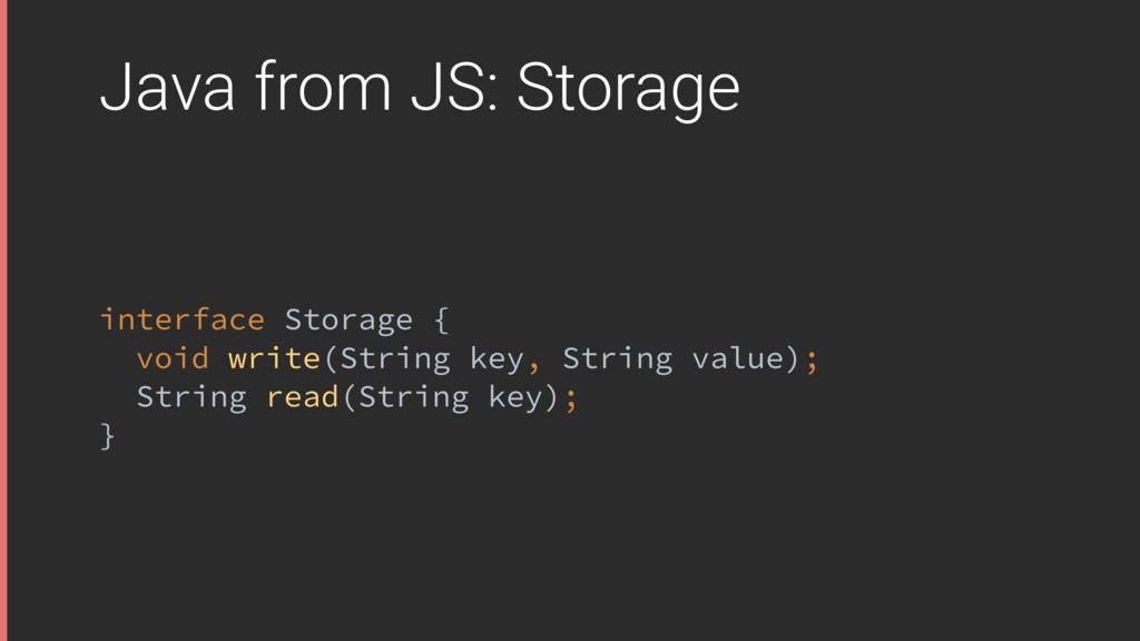 Java from JS: Storage interface Storage { void...