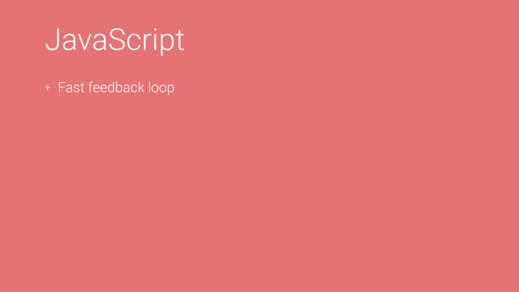 JavaScript + Fast feedback loop