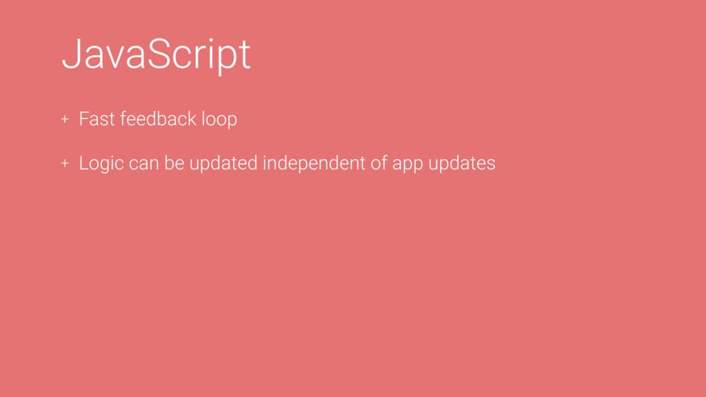JavaScript + Fast feedback loop + Logic can be ...