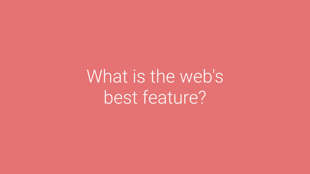 What is the web's best feature?