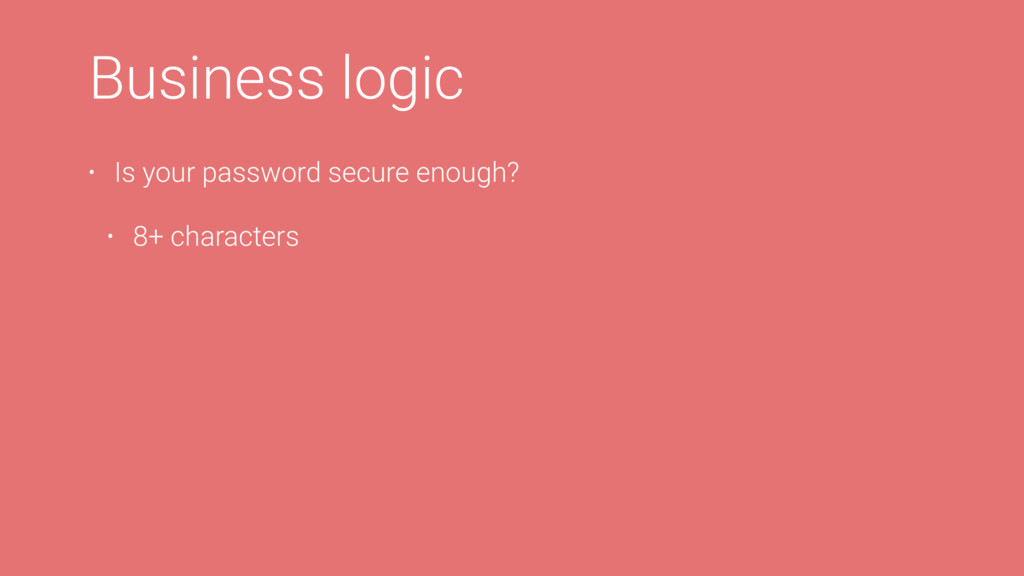 Business logic • Is your password secure enough...
