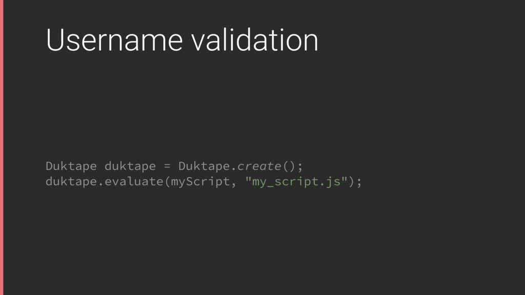 Username validation Duktape duktape = Duktape.c...