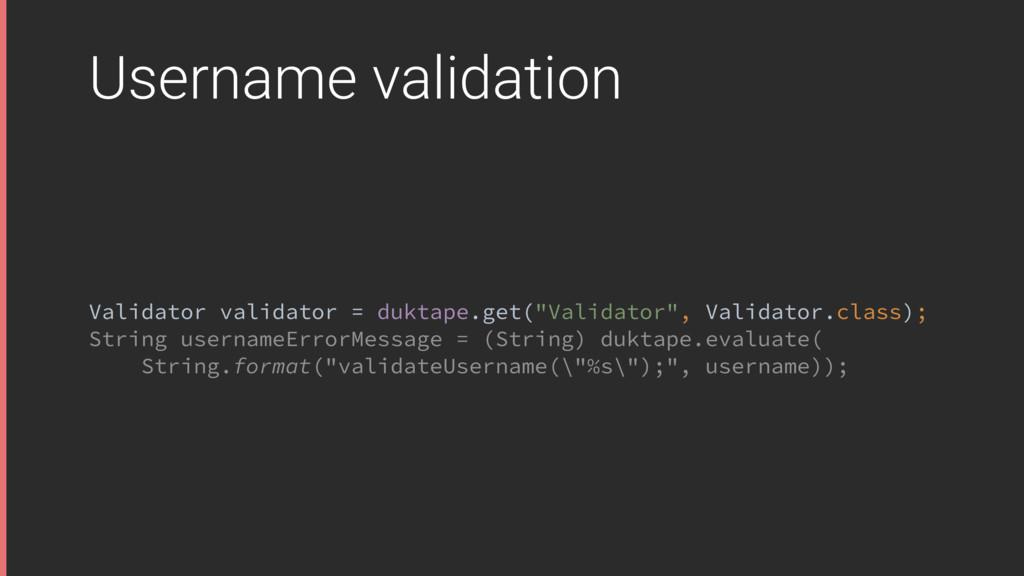 Username validation Validator validator = dukta...