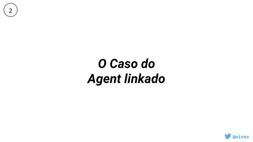 @nirev O Caso do Agent linkado 2