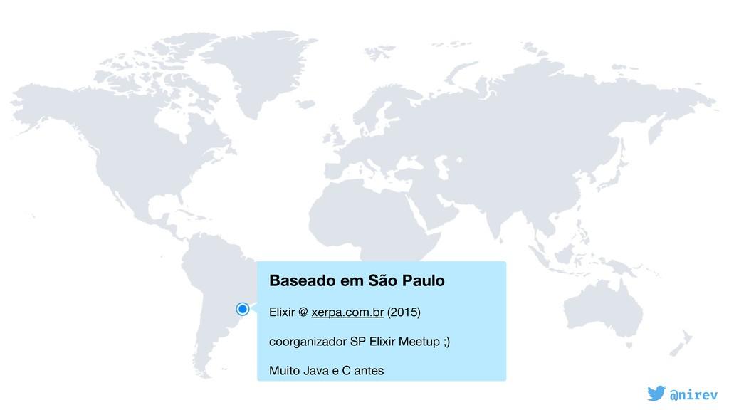 @nirev Baseado em São Paulo  Elixir @ xerpa.c...