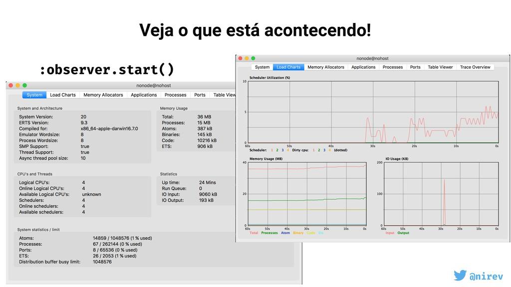 @nirev :observer.start() Veja o que está aconte...