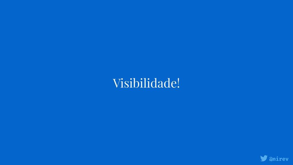 @nirev Visibilidade!