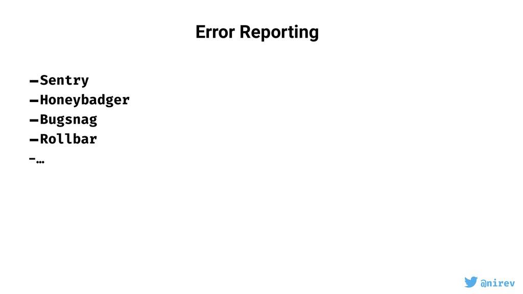 @nirev Error Reporting -Sentry -Honeybadger -Bu...