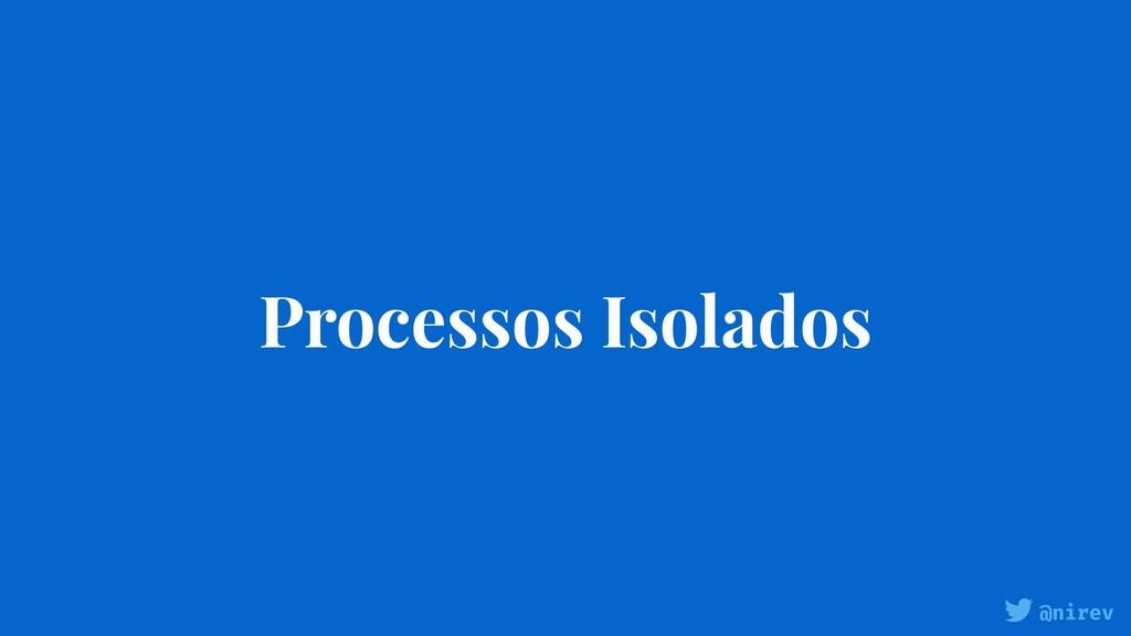 @nirev Processos Isolados