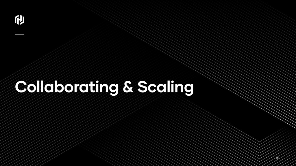 ⁄ Collaborating & Scaling 25