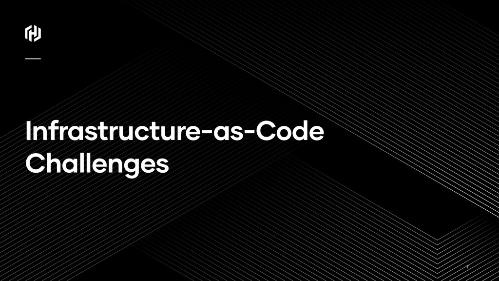 ⁄ Infrastructure-as-Code Challenges 7