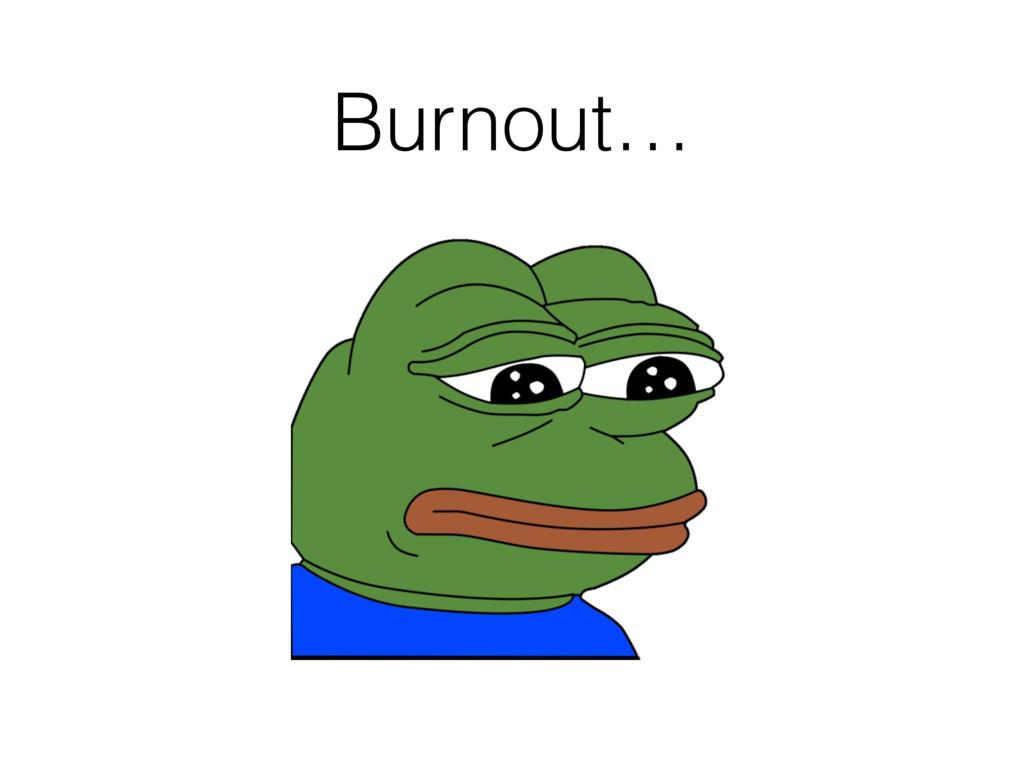 Burnout…