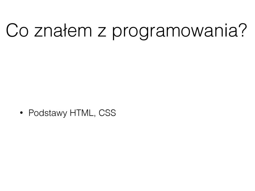 Co znałem z programowania? • Podstawy HTML, CSS
