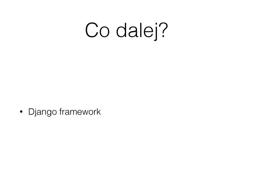 Co dalej? • Django framework