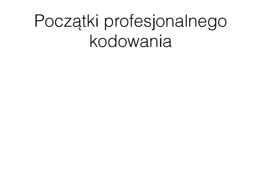 Początki profesjonalnego kodowania