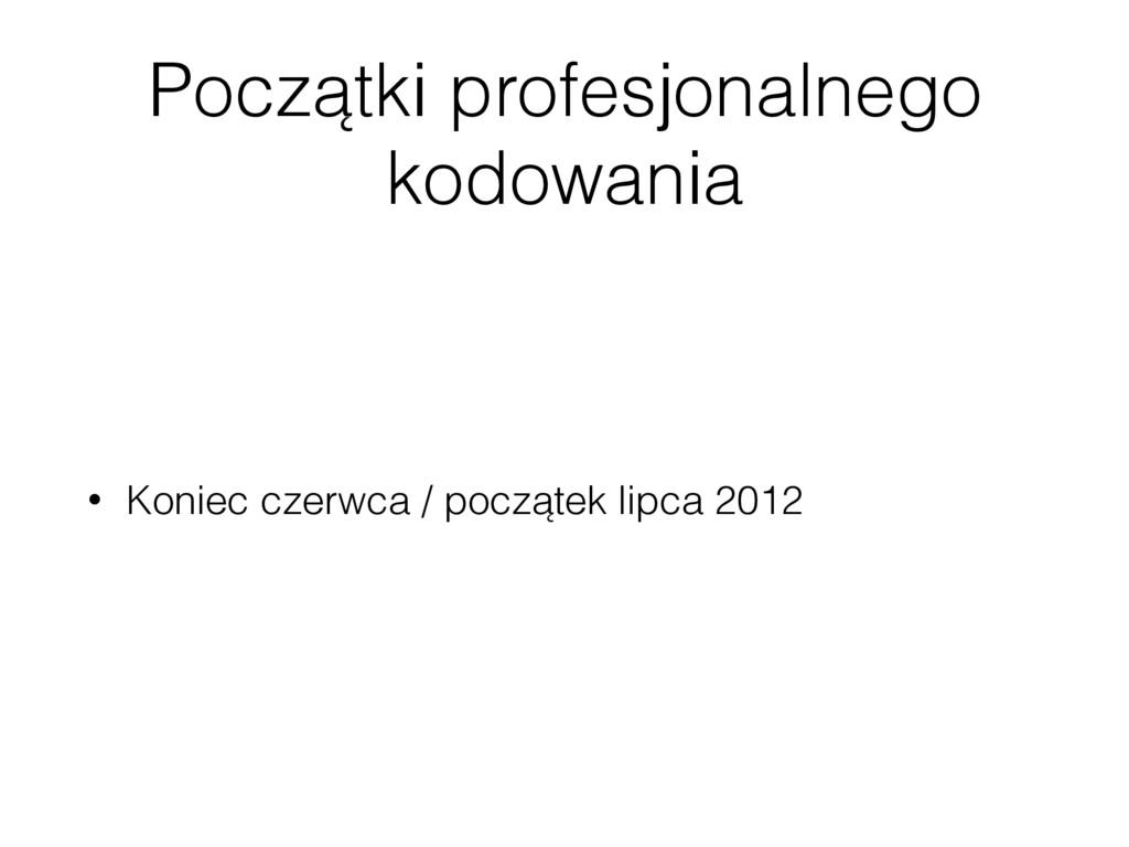 Początki profesjonalnego kodowania • Koniec cze...
