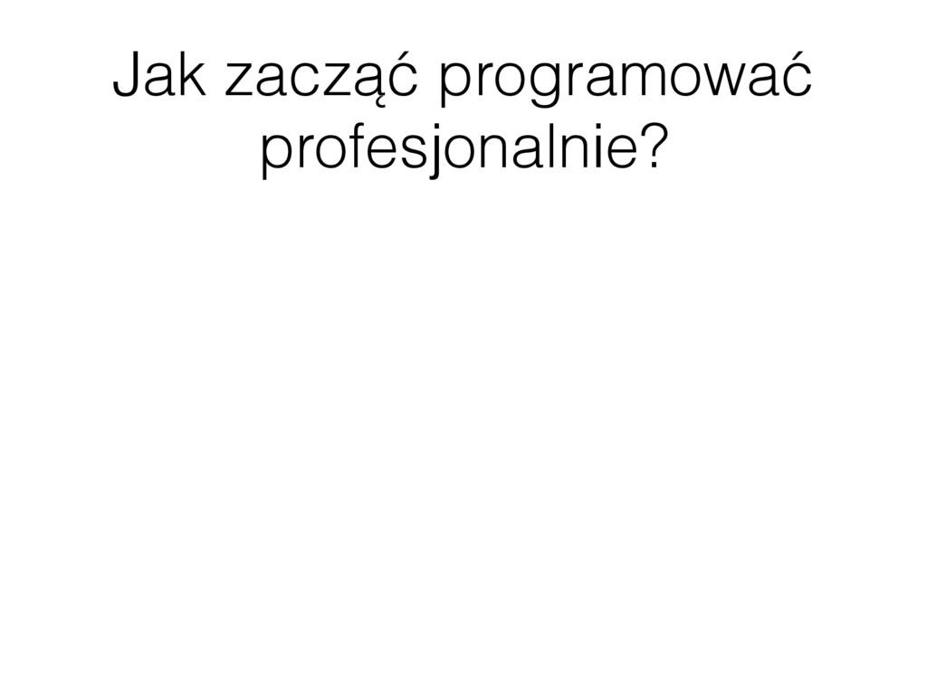 Jak zacząć programować profesjonalnie?