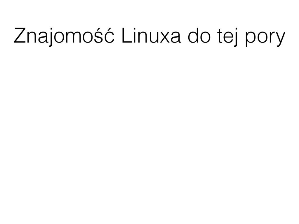 Znajomość Linuxa do tej pory