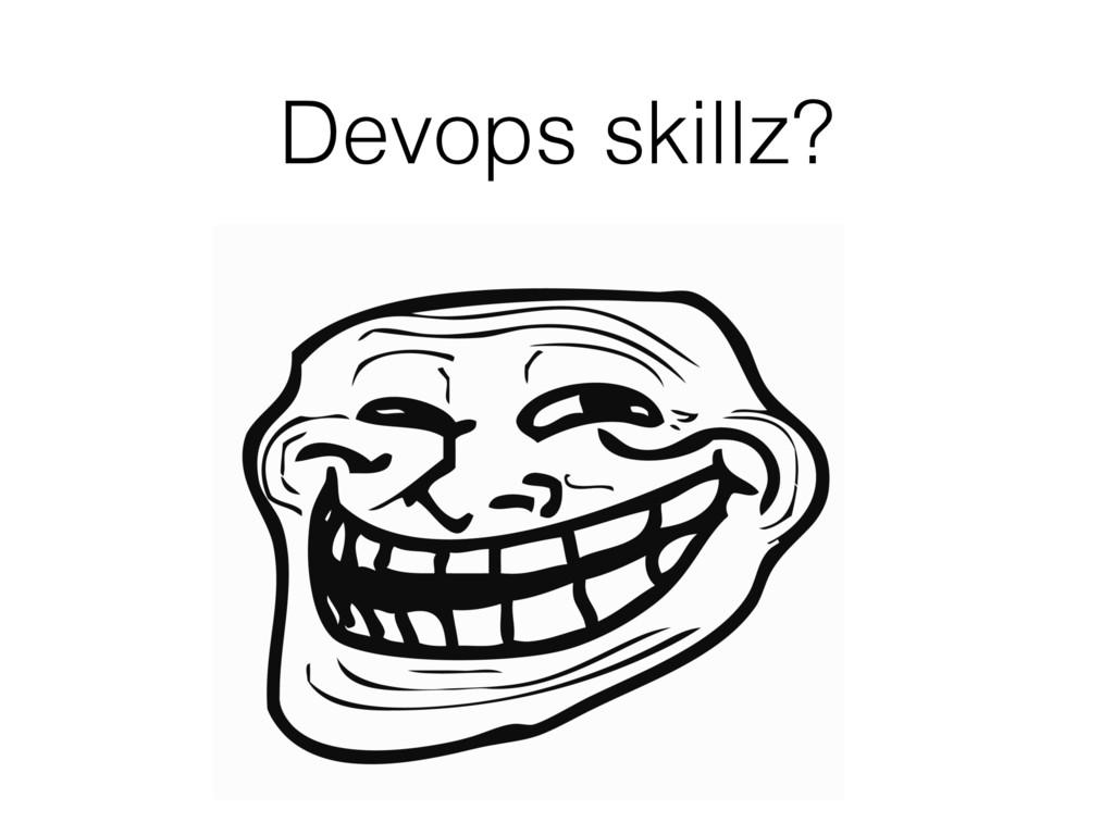 Devops skillz?
