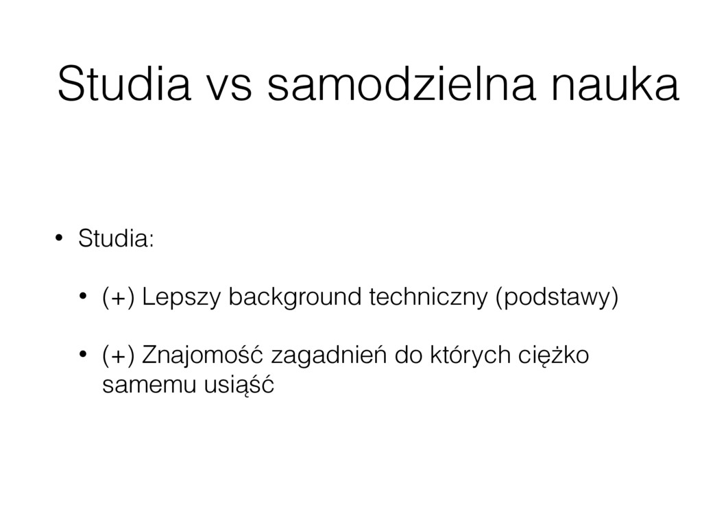 Studia vs samodzielna nauka • Studia: • (+) Lep...