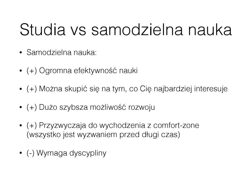 Studia vs samodzielna nauka • Samodzielna nauka...
