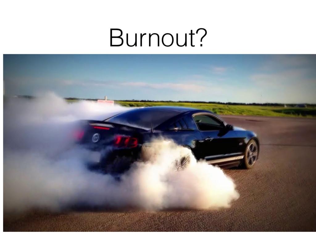 Burnout?