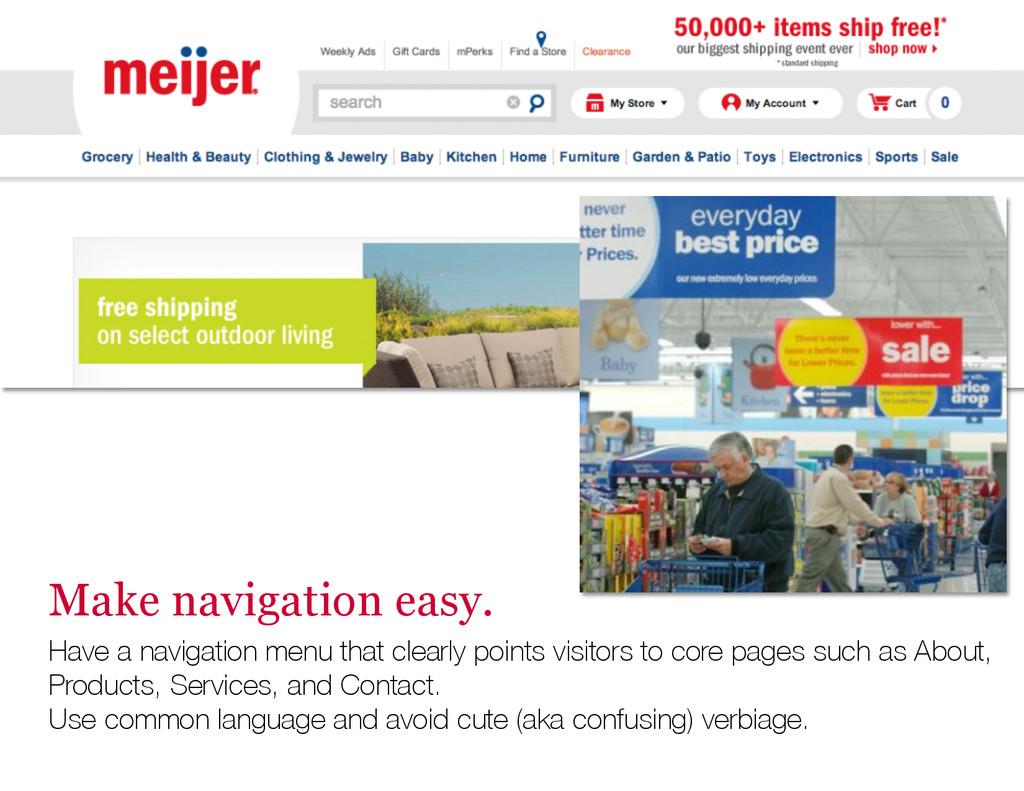 Make navigation easy. Have a navigation menu th...