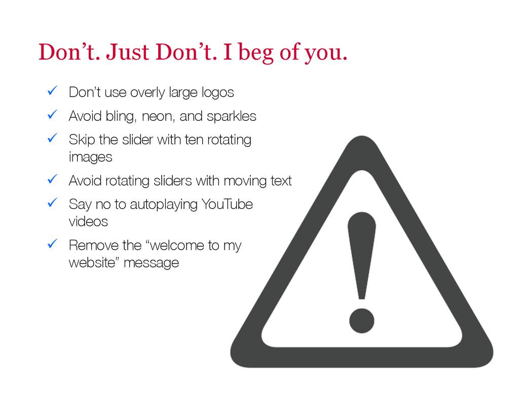 Don't. Just Don't. I beg of you. ü Don't use ...