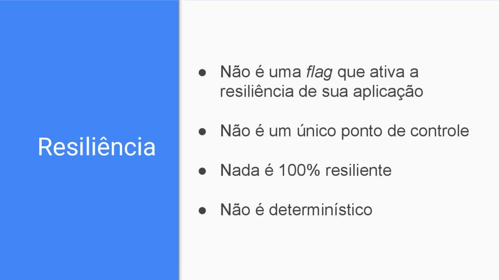 Resiliência ● Não é uma flag que ativa a resili...