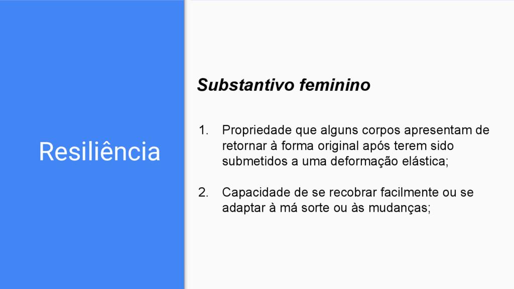 Resiliência Substantivo feminino 1. Propriedade...