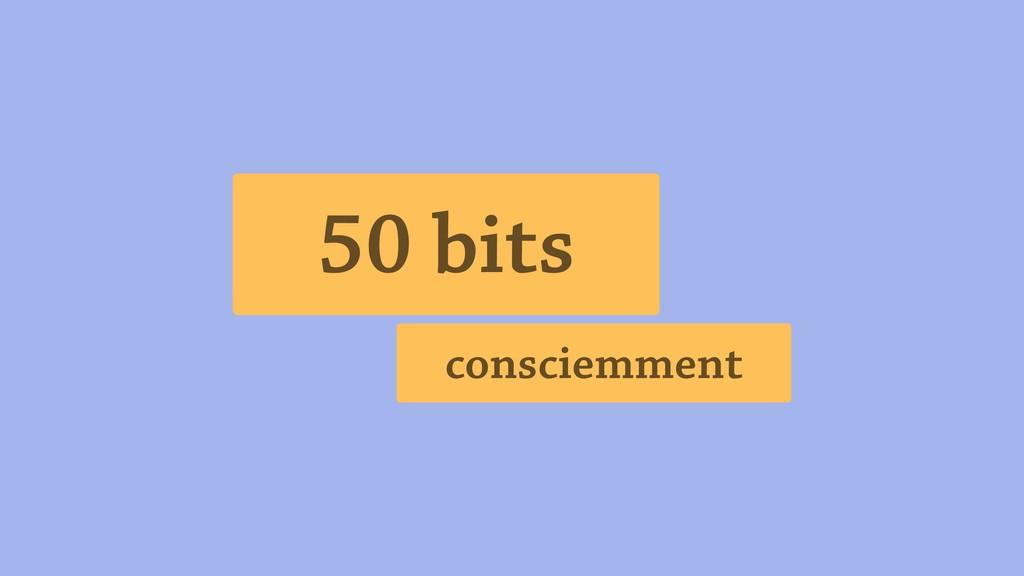50 bits consciemment