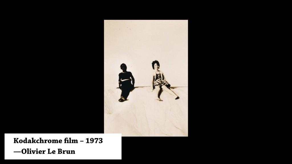 Kodakchrome film – 1973 —Olivier Le Brun