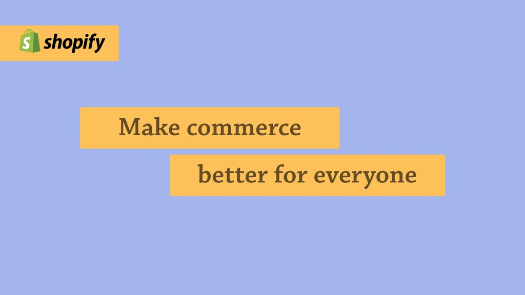 Make commerce better for everyone