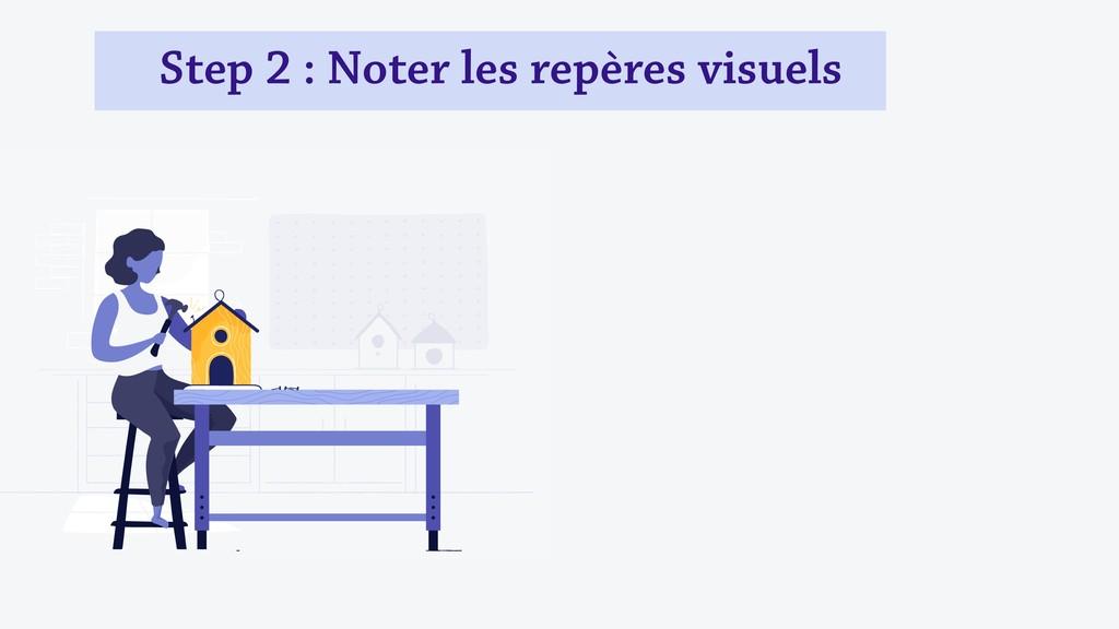 Step 2 : Noter les repères visuels