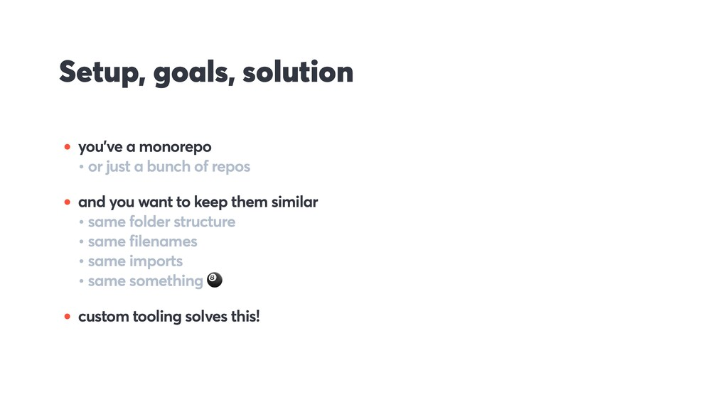 Setup, goals, solution • you've a monorepo • or...