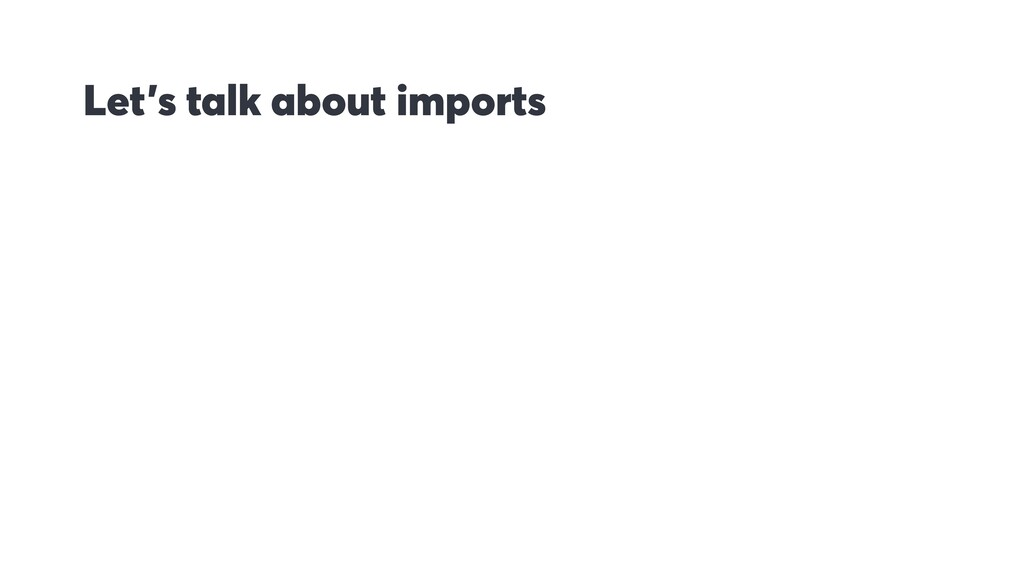 Let's talk about imports