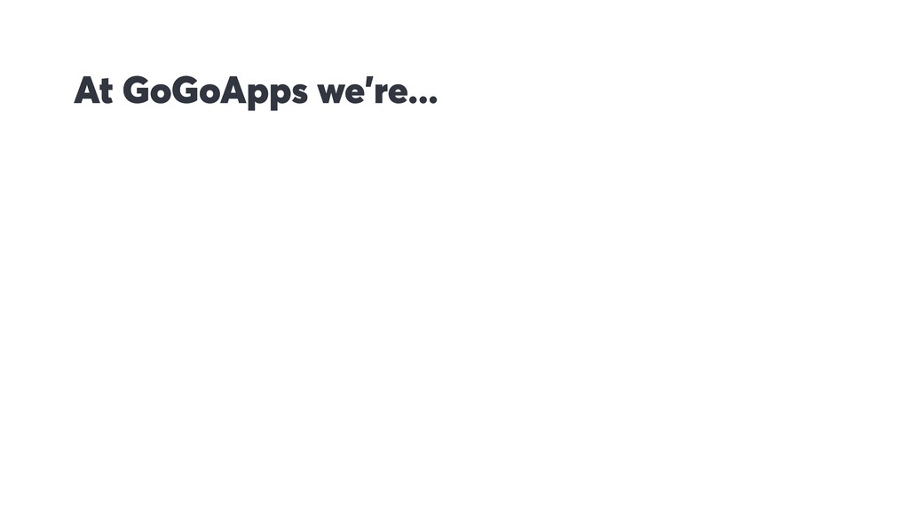 At GoGoApps we're...