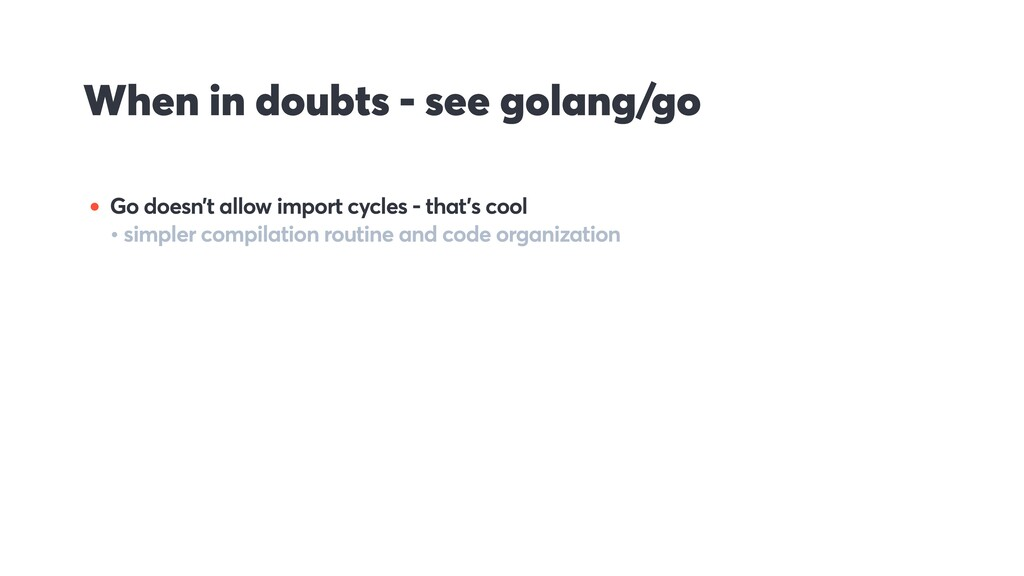 When in doubts - see golang/go • Go doesn't all...