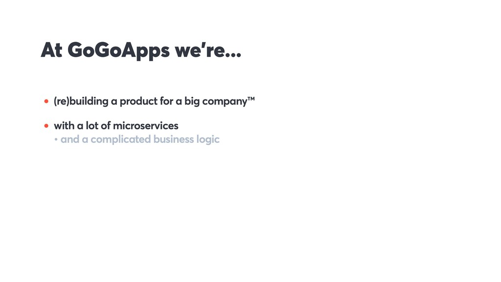 At GoGoApps we're... • (re)building a product f...