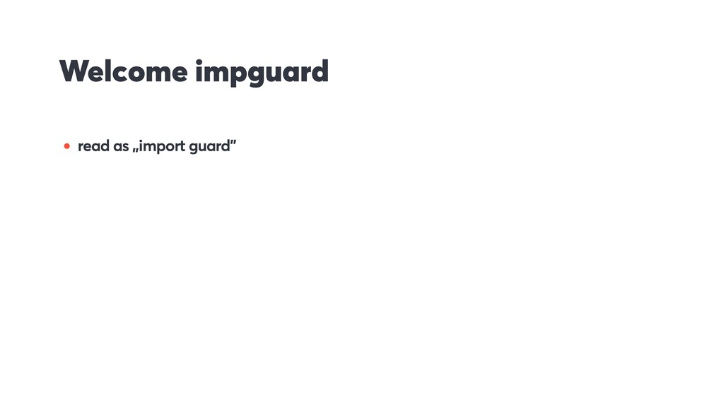 "Welcome impguard • read as ""import guard"""