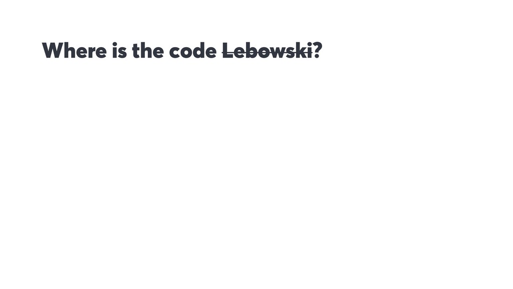 Where is the code Lebowski?