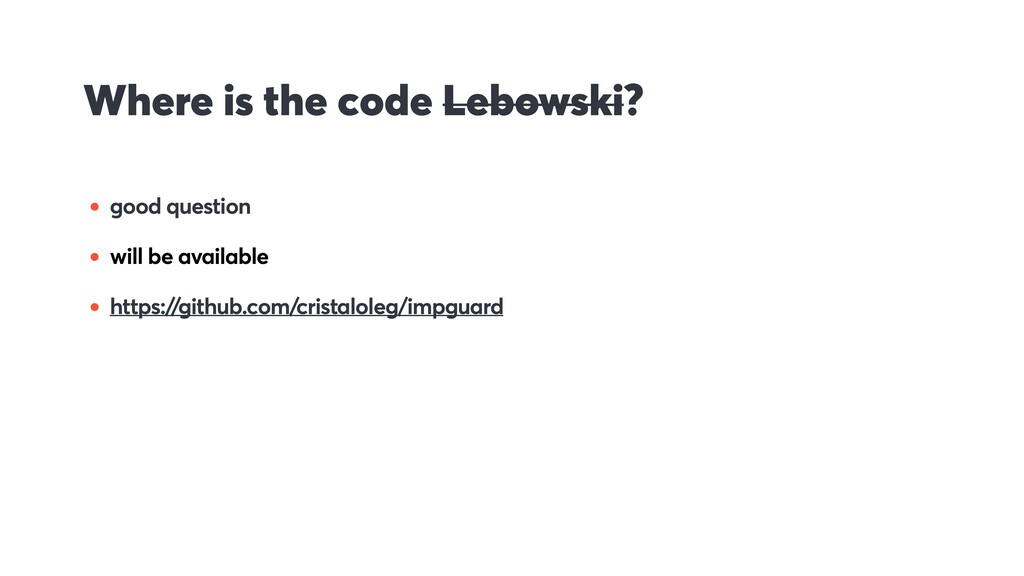 Where is the code Lebowski? • good question • w...