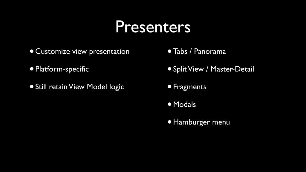 •Customize view presentation •Platform-specific ...