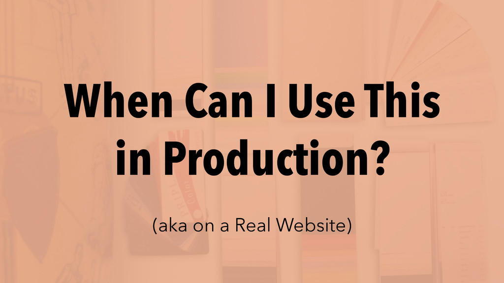 When Can I Use This in Production? (aka on a Re...