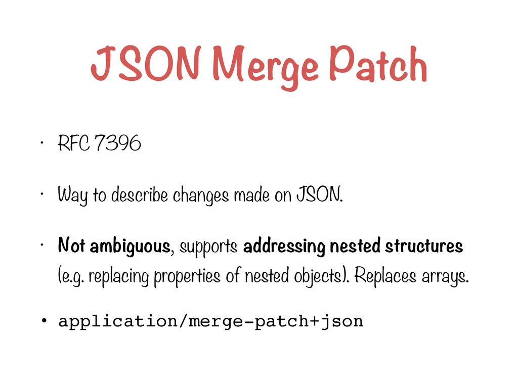 JSON Merge Patch • RFC 7396 • Way to describe c...